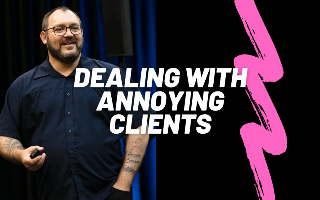 Dealing with annoying clients