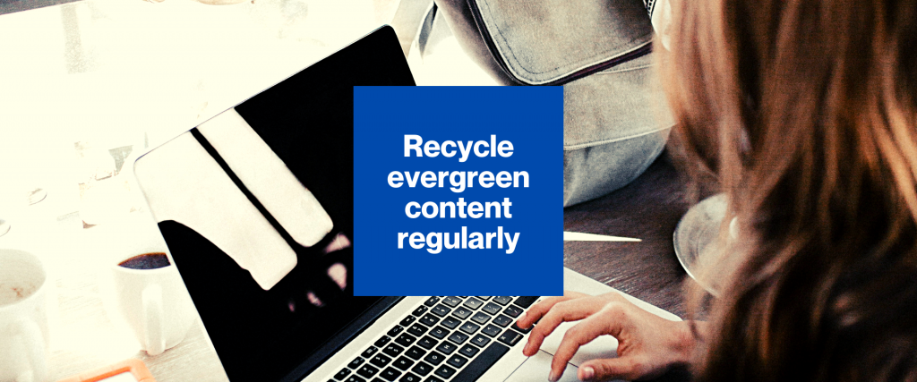 Recycle Evergreen content regularly